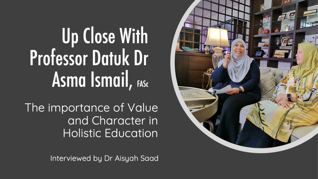 Up Close with Profesor Datuk Asma Ismail, FASc